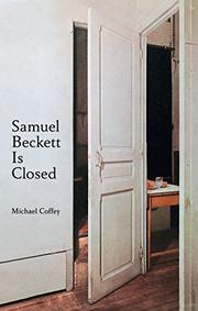 SAMUEL BECKETT IS CLOSED by Michael Coffey
