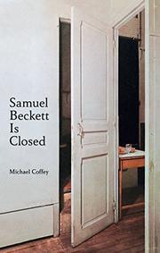 SAMUEL BECKETT IS CLOSED by Michael Coffey