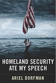 HOMELAND SECURITY ATE MY SPEECH by Ariel Dorfman