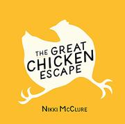 THE GREAT CHICKEN ESCAPE by Nikki McClure