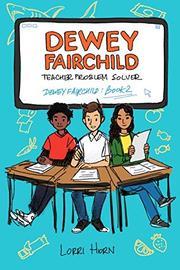 DEWEY FAIRCHILD, TEACHER PROBLEM SOLVER by Lorri Horn