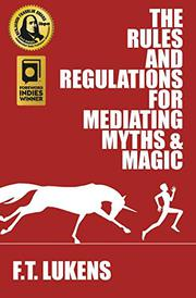 THE RULES AND REGULATIONS FOR MEDIATING MYTHS & MAGIC by F.T. Lukens