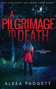 A PILGRIMAGE TO DEATH by Alexa  Padgett