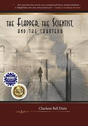 THE FLAPPER, THE SCIENTIST, AND THE SABOTEUR by Charlene Bell Dietz