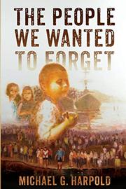 THE PEOPLE WE WANTED TO FORGET by Michael G. Harpold