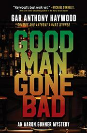 GOOD MAN GONE BAD by Gar Anthony Haywood