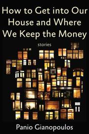 HOW TO GET INTO OUR HOUSE AND WHERE WE KEEP THE MONEY by Panio  Gianopoulos
