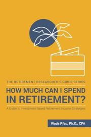 HOW MUCH CAN I SPEND IN RETIREMENT? by Wade Pfau