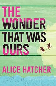 THE WONDER THAT WAS OURS by Alice Hatcher