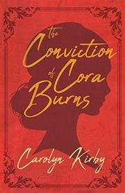 THE CONVICTION OF CORA BURNS by Carolyn  Kirby