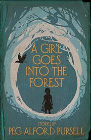 A GIRL GOES INTO THE FOREST by Peg Alford Pursell