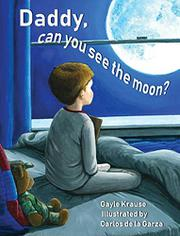 DADDY, CAN YOU SEE THE MOON? by Gayle Krause