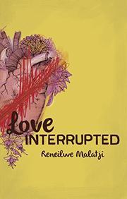 LOVE INTERRUPTED by Reneilwe Malatji