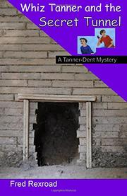 WHIZ TANNER AND THE SECRET TUNNEL by Fred Rexroad