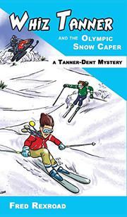 WHIZ TANNER AND THE OLYMPIC SNOW CAPER by Fred Rexroad