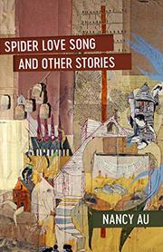 SPIDER LOVE SONG AND OTHER STORIES  by Nancy Au