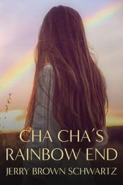 CHA CHA'S RAINBOW END by Jerry Brown  Schwartz