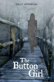 THE BUTTON GIRL by Sally  Apokedak