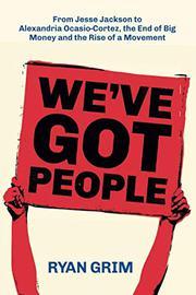 WE'VE GOT PEOPLE by Ryan  Grim