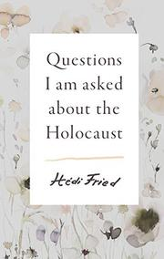 QUESTIONS I AM ASKED ABOUT THE HOLOCAUST by Hédi Fried