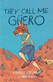 THEY CALL ME GÜERO by David Bowles