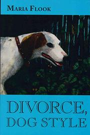 DIVORCE, DOG STYLE by Maria Flook
