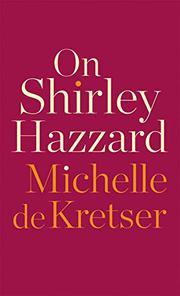 ON SHIRLEY HAZZARD by Michelle de Kretser