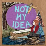 NOT MY IDEA by Anastasia Higginbotham