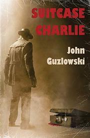 SUITCASE CHARLIE by John  Guzlowski
