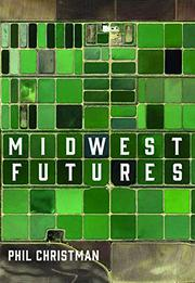 MIDWEST FUTURES by Phil Christman