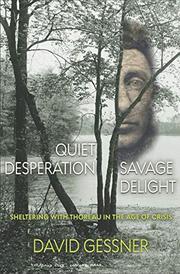 QUIET DESPERATION, SAVAGE DELIGHT by David Gessner