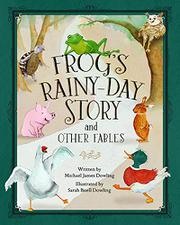 FROG'S RAINY-DAY STORY AND OTHER FABLES by Michael James Dowling