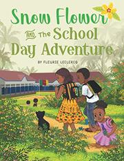SNOW FLOWER AND THE SCHOOL DAY ADVENTURE by Fleurie  Leclercq