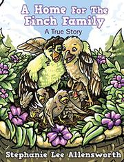 A HOME FOR THE FINCH FAMILY by Stephanie Lee  Allensworth