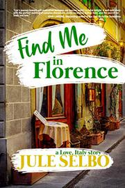 FIND ME IN FLORENCE by Jule  Selbo