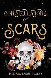CONSTELLATIONS OF SCARS by Melissa Eskue Ousley