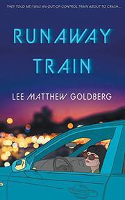 RUNAWAY TRAIN by Lee Matthew Goldberg