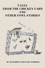 TALES FROM THE CHICKEN YARD AND OTHER FOWL STORIES by Elizabeth Dettling Moreno