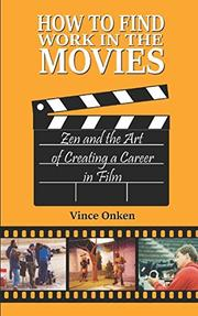 HOW TO FIND WORK IN THE MOVIES by Vince  Onken
