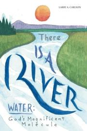 THERE IS A RIVER by Larry A.  Carlson