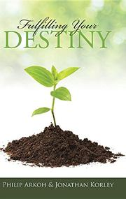 FULFILLING YOUR DESTINY by Philip  Arkoh