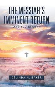 THE MESSIAH'S IMMINENT RETURN by DeLinda N.  Baker