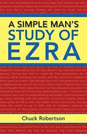 A SIMPLE MAN'S STUDY OF EZRA by Chuck Robertson