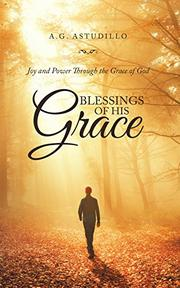 BLESSINGS OF HIS GRACE by A.G.  Astudillo