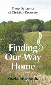 FINDING OUR WAY HOME by Charles  Determan Sr.