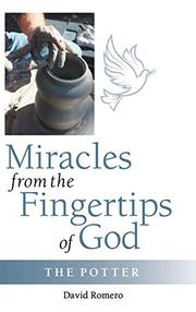 MIRACLES FROM THE FINGERTIPS OF GOD by David Romero