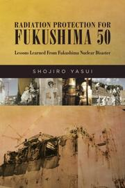 RADIATION PROTECTION FOR FUKUSHIMA 50 by Shojiro  Yasui