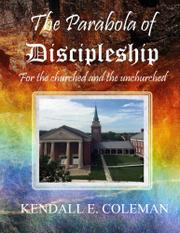 THE PARABOLA OF DISCIPLESHIP FOR THE CHURCHED AND UNCHURCHED by Kendall  Coleman