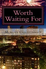 WORTH WAITING FOR by Morgan Christiansen