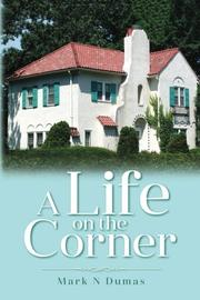 A LIFE ON THE CORNER by Mark N. Dumas